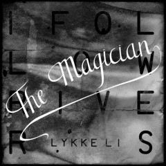 I follow rivers Lykke Li traduzione testo (The magician remix) video ufficiale